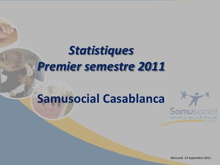 StatistiquesPremier semestre 2011Samusocial Casablanca<br />Mercredi  14 Septembre 2011<br />