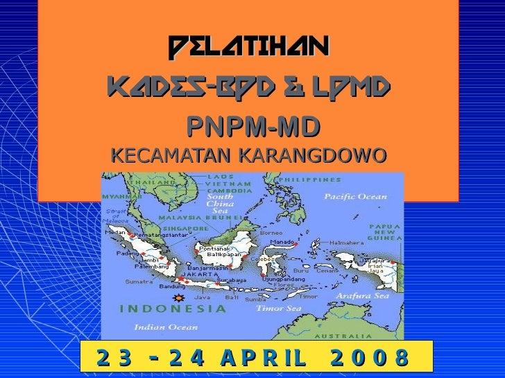 PELATIHAN KADES-BPD & LPMD   PNPM-MD KECAMATAN KARANGDOWO 23 - 24 APRIL  2008