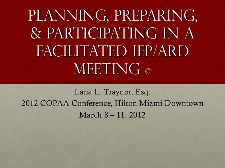 Planning, Preparing, & Participating in a  facilitated IEP/ARD       Meeting ©            Lana L. Traynor, Esq.2012 COPAA ...