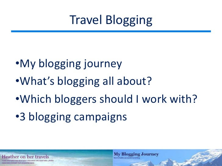 Travel Blogging<br /><ul><li>My blogging journey