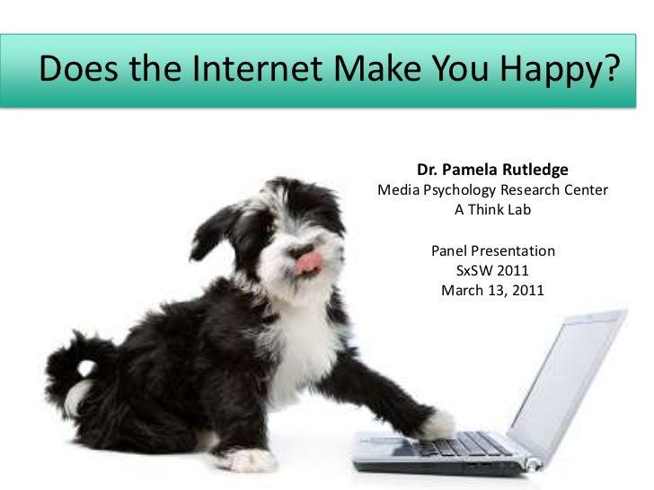 Does the Internet Make You Happy?<br />Dr. Pamela Rutledge<br />Media Psychology Research Center<br />A Think Lab<br />Pan...