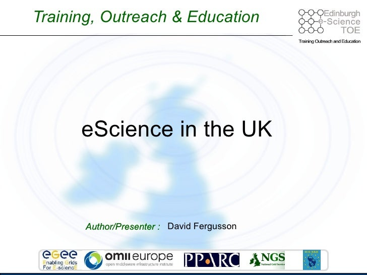 Training, Outreach & Education Author/Presenter : David Fergusson eScience in the UK
