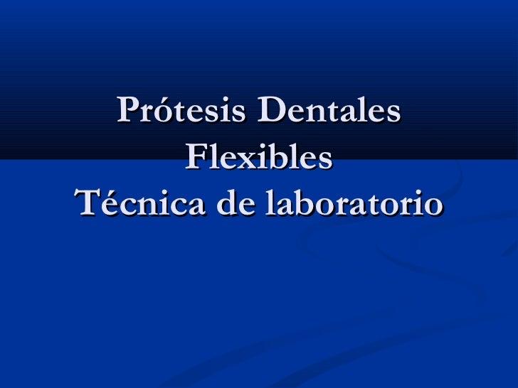 Prótesis Dentales      FlexiblesTécnica de laboratorio
