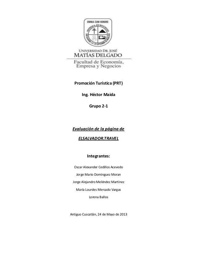 Promoción Turística (PRT)Ing. Héctor MaidaGrupo 2-1Evaluación de la página deELSALVADOR.TRAVELIntegrantes:Oscar Alexander ...