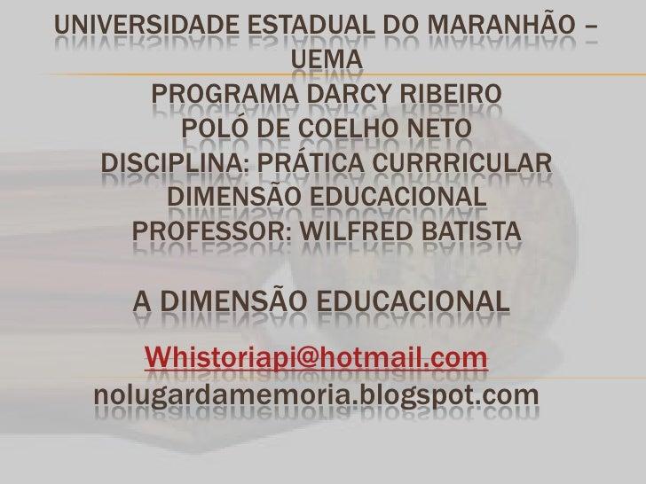 UNIVERSIDADE ESTADUAL DO MARANHÃO – UEMA PROGRAMA DARCY RIBEIROPOLÓ DE COELHO NETODISCIPLINA: PRÁTICA CURRRICULAR DIMENSÃO...