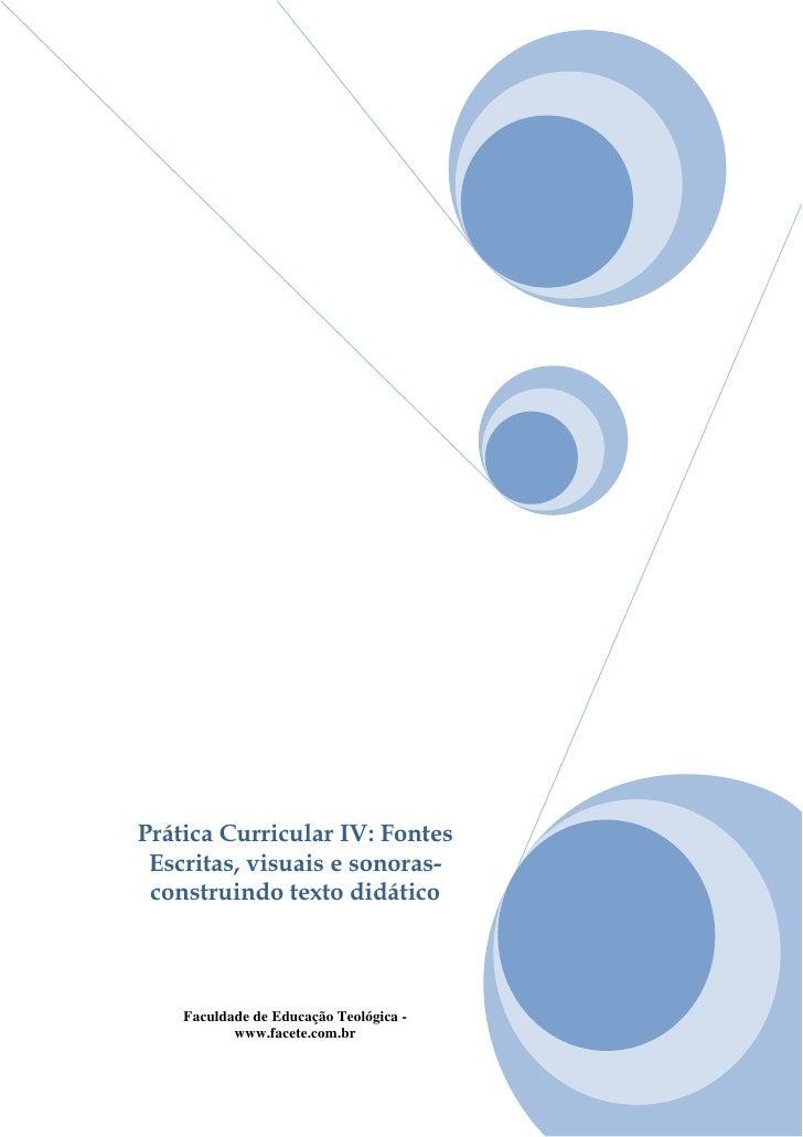 Prática Curricular IV: Fontes Escritas, visuais e sonoras- construindo texto didático    Faculdade de Educação Teológica -...