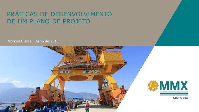 1 Montes Claros | Julho de 2013 PRÁTICAS DE DESENVOLVIMENTO DE UM PLANO DE PROJETO