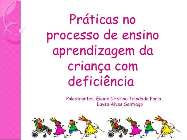 Práticas no processo de ensino aprendizagem da criança com deficiência