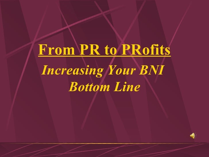 From PR to PRofits Increasing Your BNI  Bottom Line