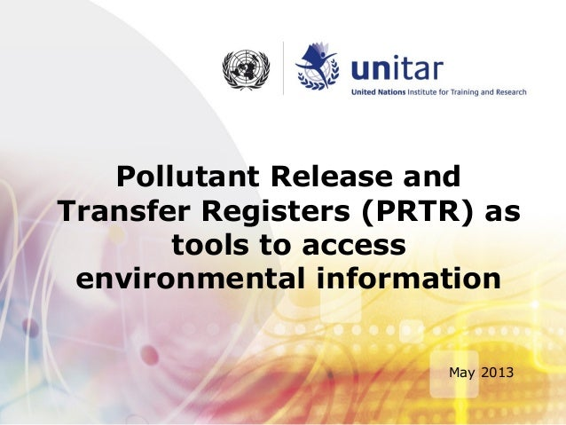Pollutant Release andTransfer Registers (PRTR) astools to accessenvironmental informationMay 2013