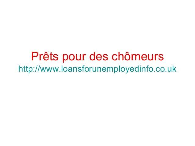 Prêts pour des chômeurs http://www.loansforunemployedinfo.co.uk