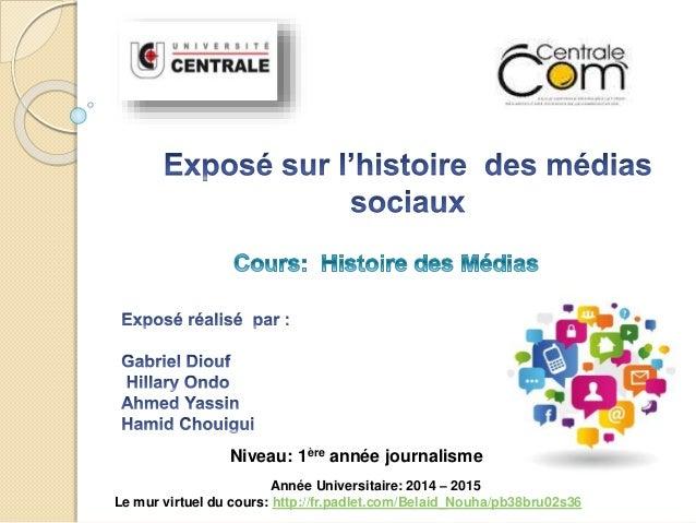 Niveau: 1ère année journalisme Année Universitaire: 2014 – 2015 Le mur virtuel du cours: http://fr.padlet.com/Belaid_Nouha...