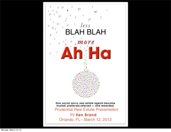 Less Blah Blah More Ah Ha Presentation - Prudential Real Estate National Convention / Orlando Florida, March 12, 2012