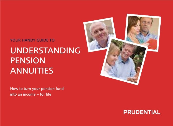 YOUR HANDY GUIDE TO  UNDERSTANDING PENSION ANNUITIES How to turn your pension fund into an income – for life