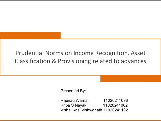 Prudential norms on Income recognition, asset classification and provisioning pertaining to advances