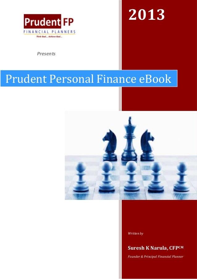 2013 Presents  Prudent Personal Finance eBook  Written by  Suresh K Narula, CFPCM Founder & Principal Financial Planner