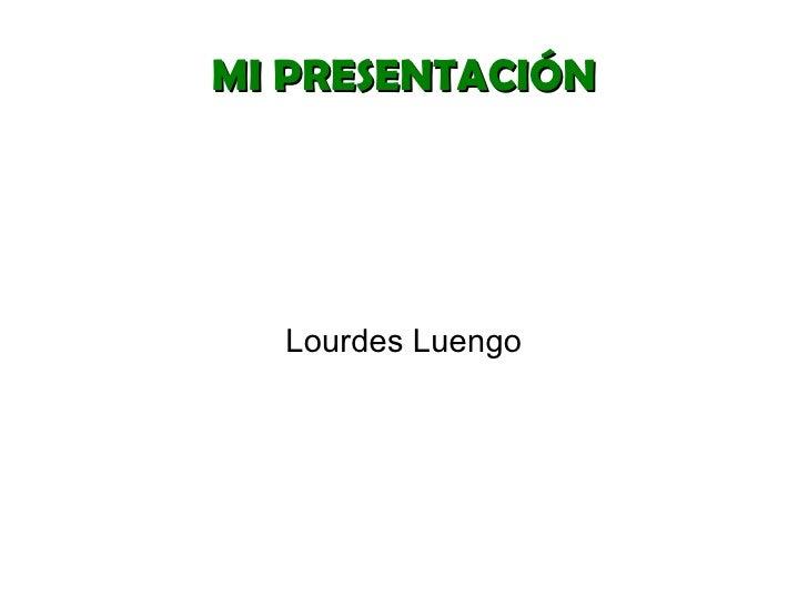 MI PRESENTACIÓN Lourdes Luengo