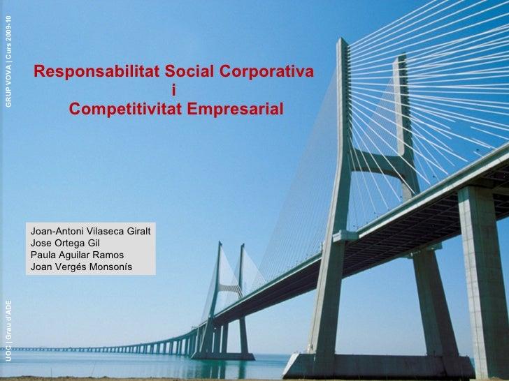 Responsabilitat Social Corporativa  i  Competitivitat Empresarial Joan-Antoni Vilaseca Giralt Jose Ortega Gil Paula Aguila...