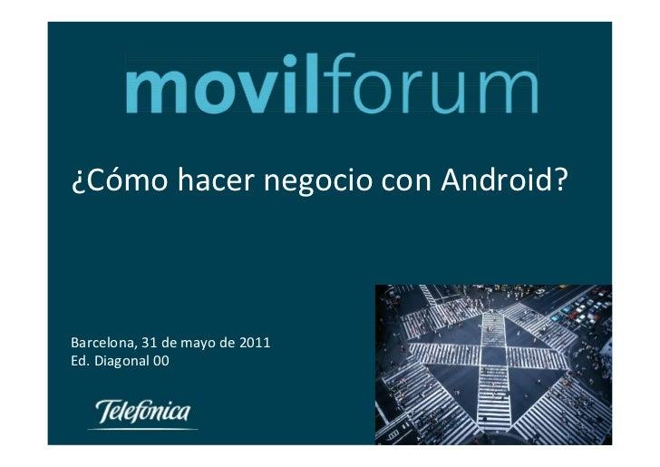 ¿Cómo hacer negocio con Android?Barcelona, 31 de mayo de 2011Ed. Diagonal 00