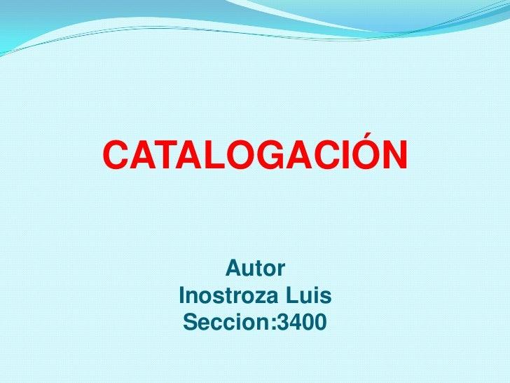 CATALOGACIÓNAutorInostroza LuisSeccion:3400<br />