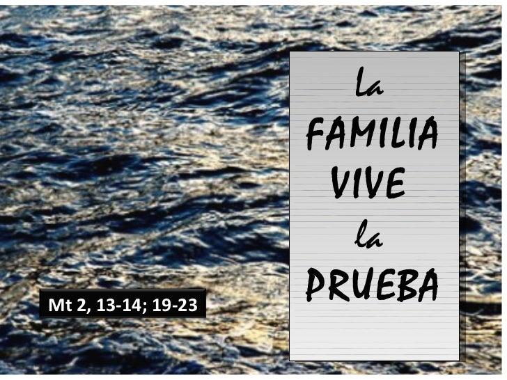 La  FAMILIA VIVE   la  PRUEBA Mt 2, 13-14; 19-23