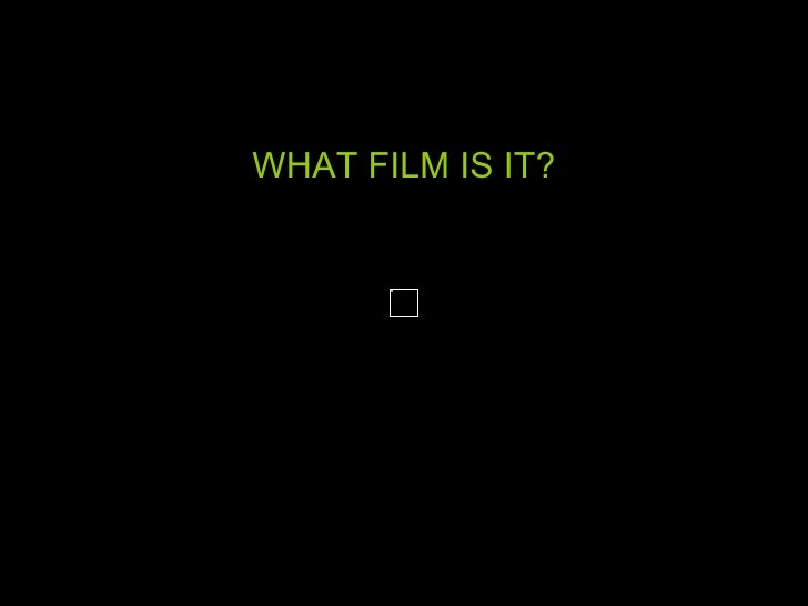 WHAT FILM IS IT?