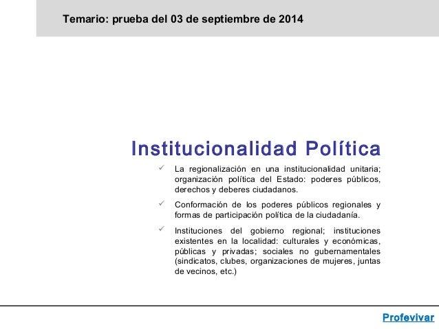 Temario: prueba del 03 de septiembre de 2014 Profevivar  La regionalización en una institucionalidad unitaria; organizaci...