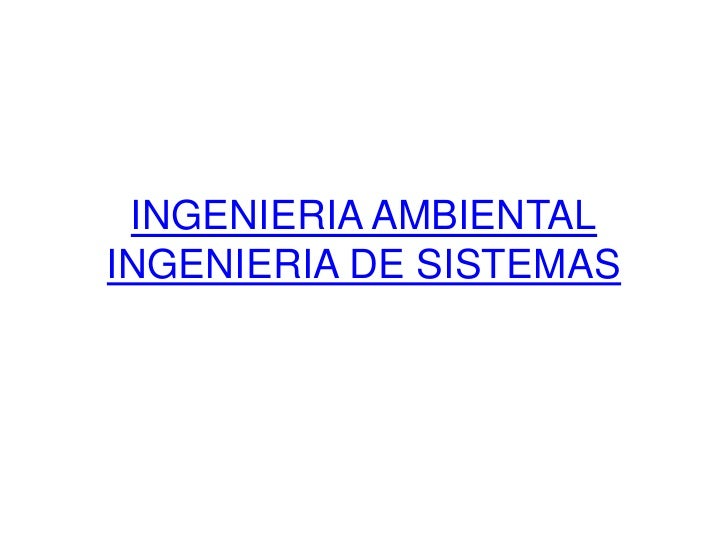 INGENIERIA AMBIENTALINGENIERIA DE SISTEMAS<br />