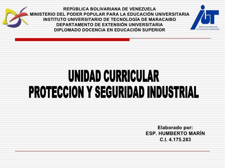 Elaborado por: ESP. HUMBERTO MARÍN C.I. 4.175.283 UNIDAD CURRICULAR  PROTECCION Y SEGURIDAD INDUSTRIAL REPÚBLICA BOLIVARIA...