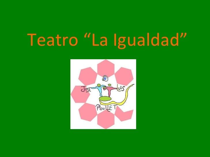 """Teatro """"La Igualdad"""""""