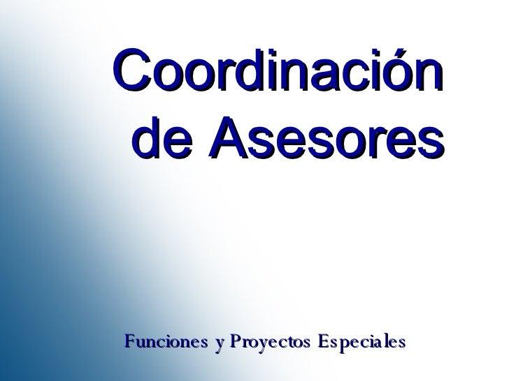 Coordinación de Asesores Funciones y Proyectos Especiales
