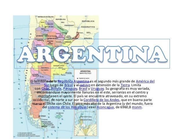 El territorio de la República Argentina es el segundo más grande de América del Sur luego de Brasil y el octavo en extensi...