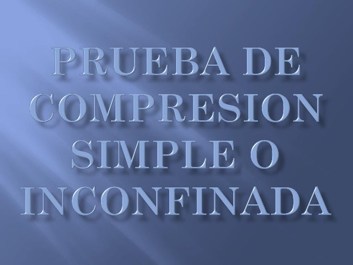 Prueba De Compresion Simple O Inconfinada ( P D F)