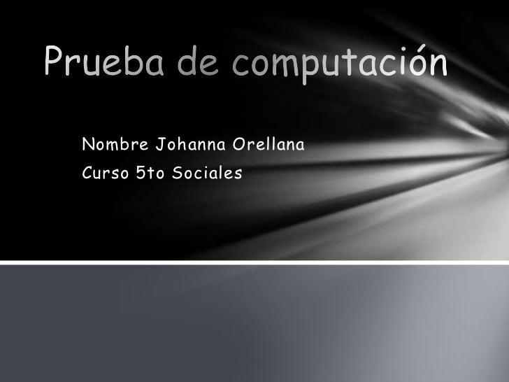 Nombre Johanna OrellanaCurso 5to Sociales