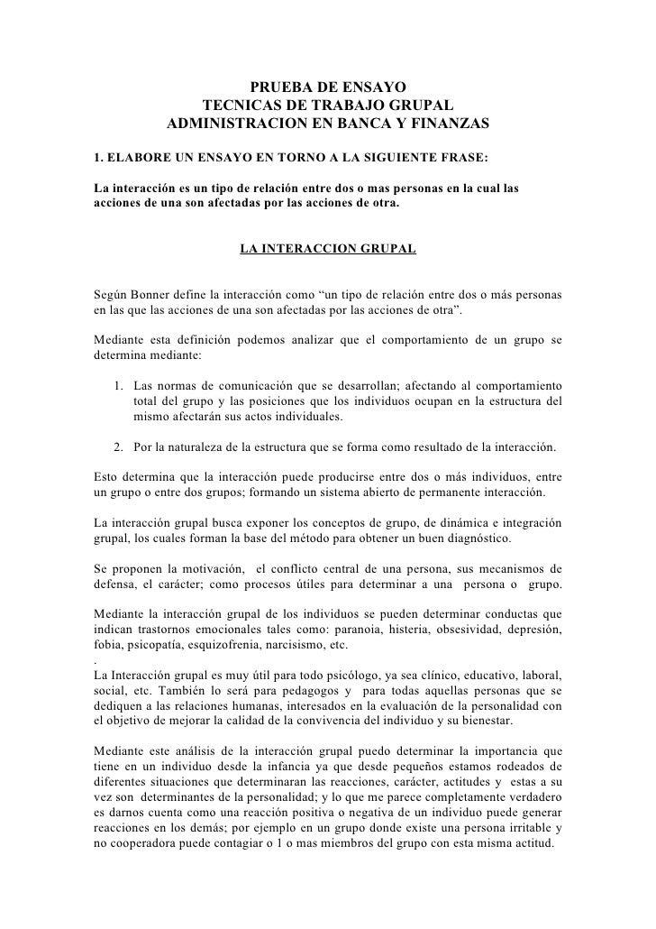 PRUEBA DE ENSAYO                TECNICAS DE TRABAJO GRUPAL             ADMINISTRACION EN BANCA Y FINANZAS1. ELABORE UN ENS...