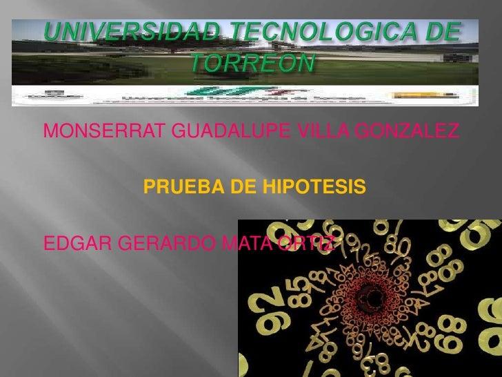 MONSERRAT GUADALUPE VILLA GONZALEZ        PRUEBA DE HIPOTESISEDGAR GERARDO MATA ORTIZ