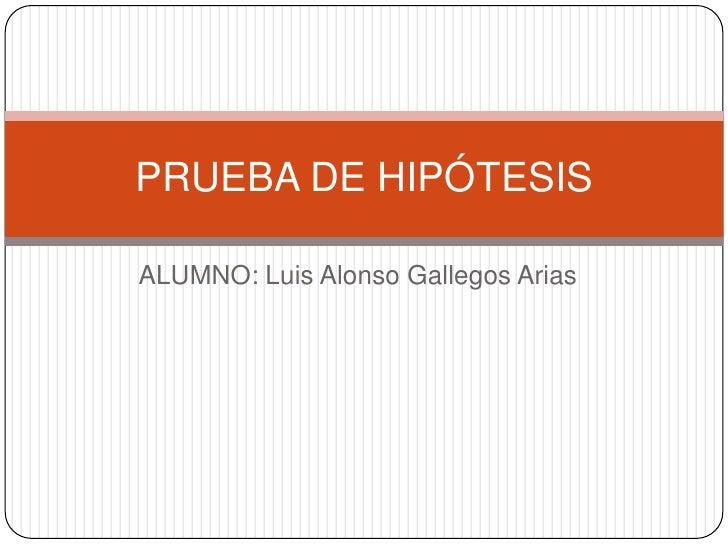 PRUEBA DE HIPÓTESISALUMNO: Luis Alonso Gallegos Arias