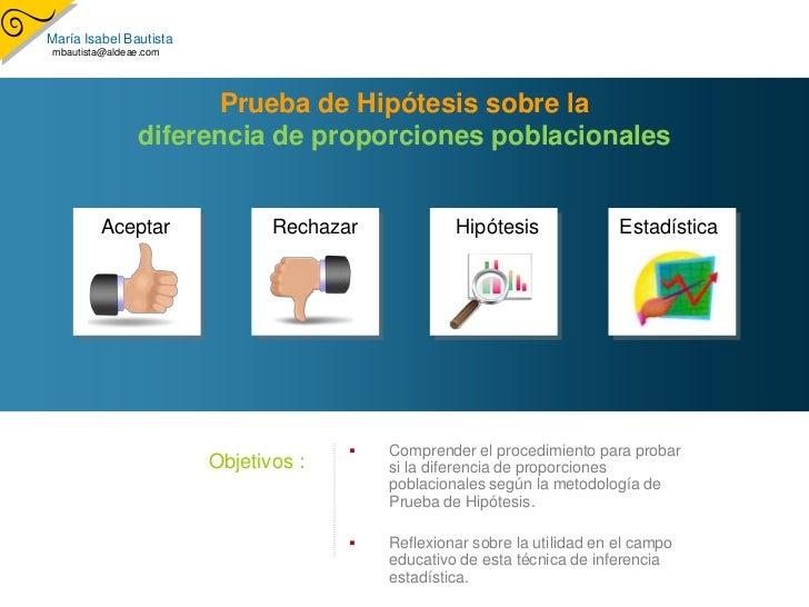 María Isabel Bautista  mbautista@aldeae.com                            Prueba de Hipótesis sobre la                  difer...