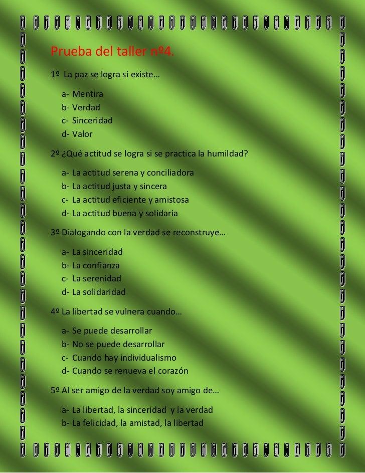 Prueba del taller nº4.1º La paz se logra si existe…  a- Mentira  b- Verdad  c- Sinceridad  d- Valor2º ¿Qué actitud se logr...