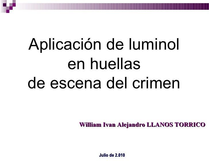 Aplicación de luminol en huellas de escena del crimen William Ivan Alejandro LLANOS TORRICO Julio de 2.010