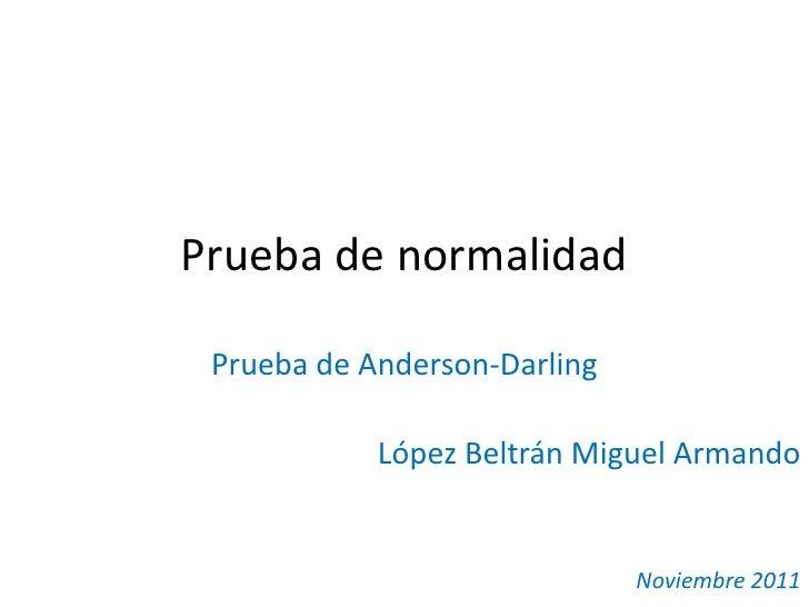 Prueba de normalidad Prueba de Anderson-Darling            López Beltrán Miguel Armando                              Novie...