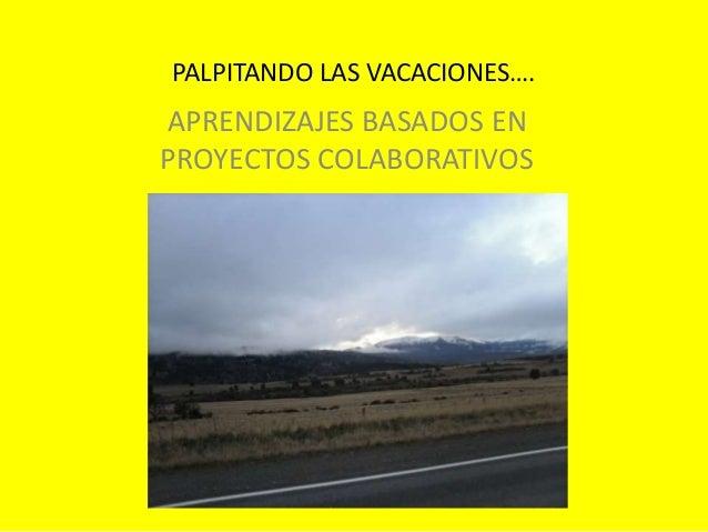 PALPITANDO LAS VACACIONES….  APRENDIZAJES BASADOS EN  PROYECTOS COLABORATIVOS