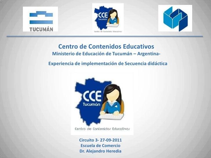 Centro de Contenidos Educativos<br />Ministerio de Educación de Tucumán – Argentina-<br />Experiencia de implementación de...