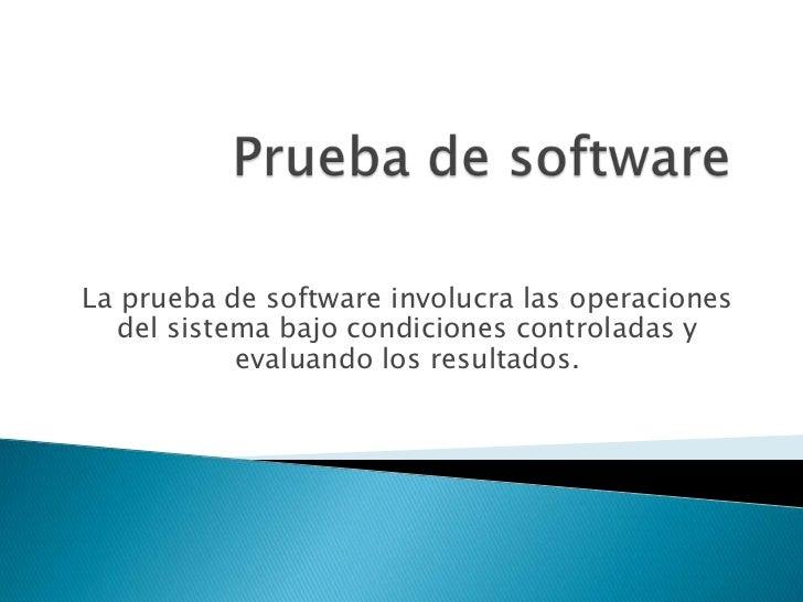 Prueba de software<br />La prueba de software involucra las operaciones del sistema bajo condiciones controladas y evaluan...