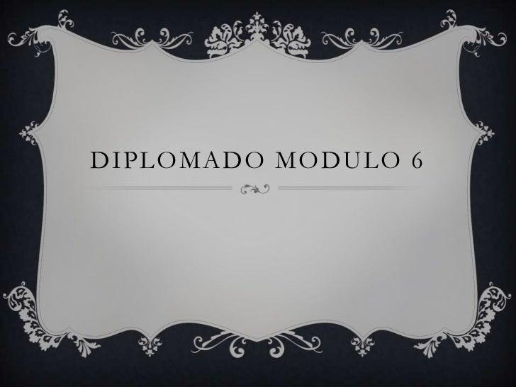 DIPLOMADO MODULO 6