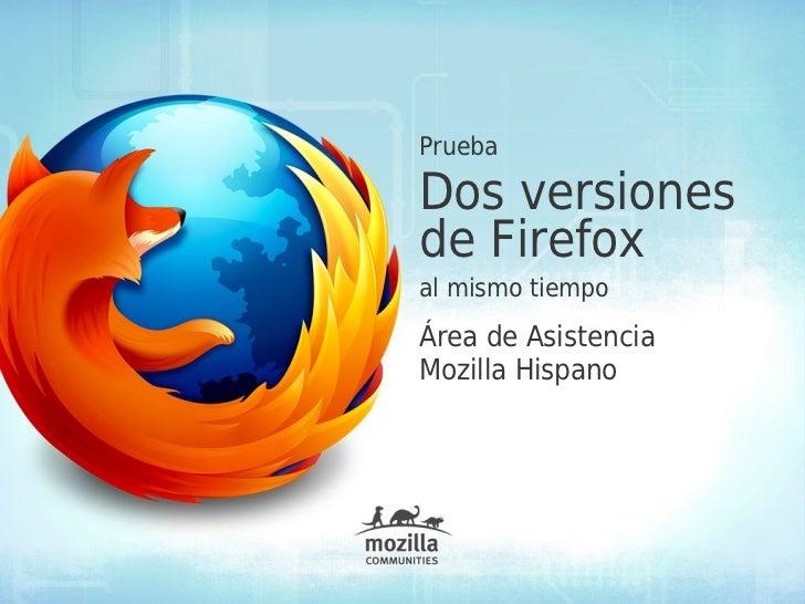 PruebaDos versionesde Firefoxal mismo tiempoÁrea de AsistenciaMozilla Hispano