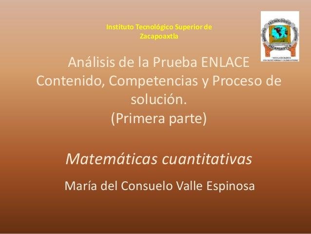 Análisis de la Prueba ENLACE Contenido, Competencias y Proceso de solución. (Primera parte) Matemáticas cuantitativas Marí...