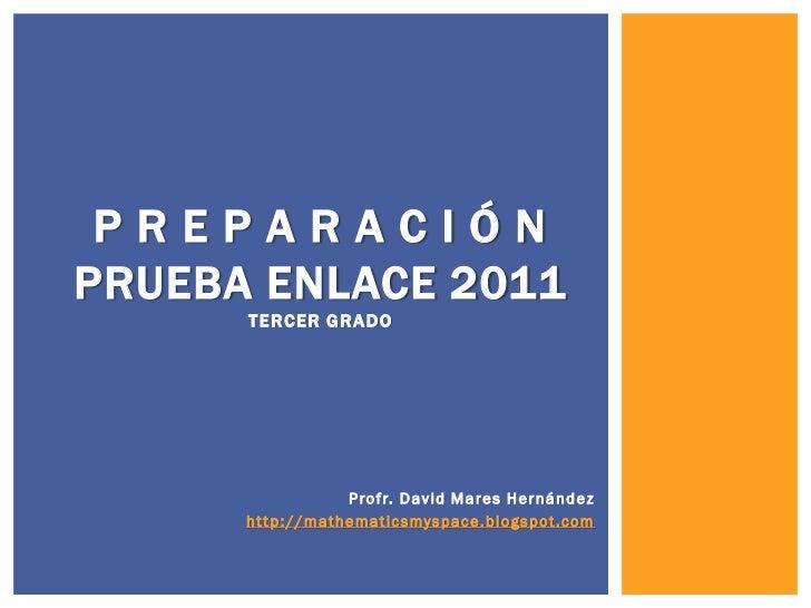 PREPARACIÓNPRUEBA ENLACE 2011      TE R CER G R ADO                            P ro f r. D a v i d M a r e s H e r n á n d...