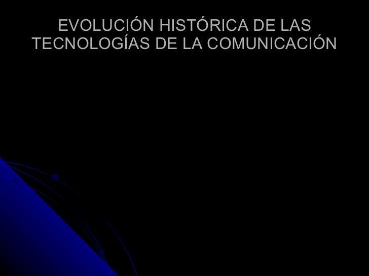 EVOLUCIÓN HISTÓRICA DE LAS TECNOLOGÍAS DE LA COMUNICACIÓN