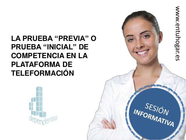 """LA PRUEBA """"PREVIA"""" O PRUEBA """"INICIAL"""" DE COMPETENCIA EN LA PLATAFORMA DE TELEFORMACIÓN www.entuhogar.es"""